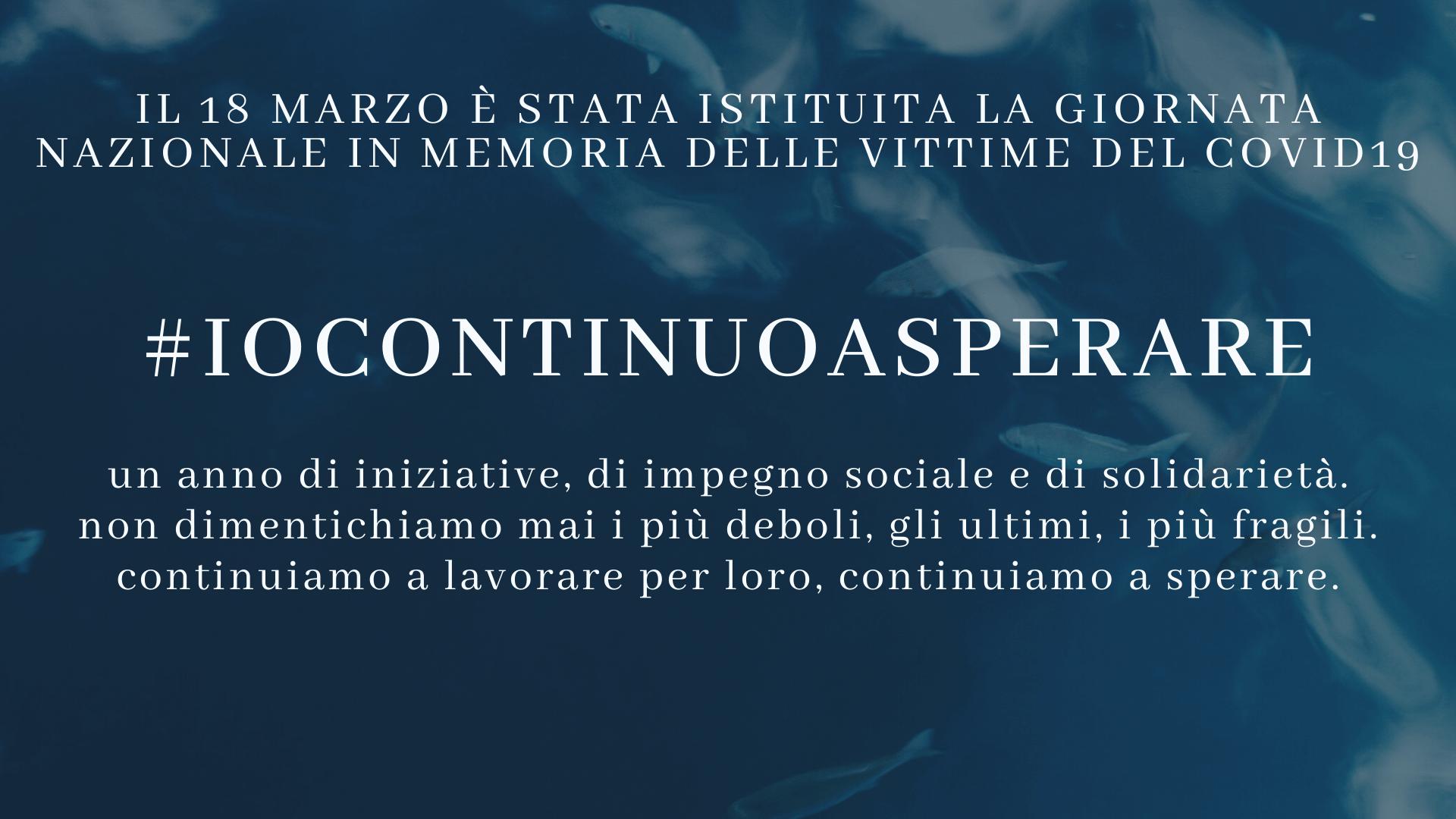 #IoContinuoaSperare – Giornata Nazionale in memoria delle vittime del Covid19